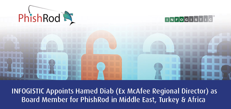 INFOGISTIC Appoints Hamed Diab (Ex McAfee Regional Director) as Board Member for PhishRod in Middle East, Turkey & Africa