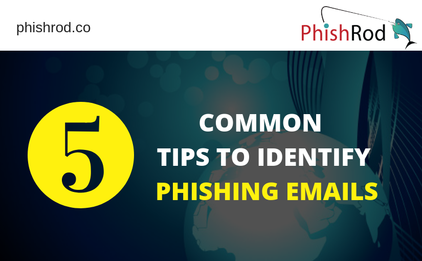 5 COMMON TIPS TO IDENTIFY PHISHING EMAILS