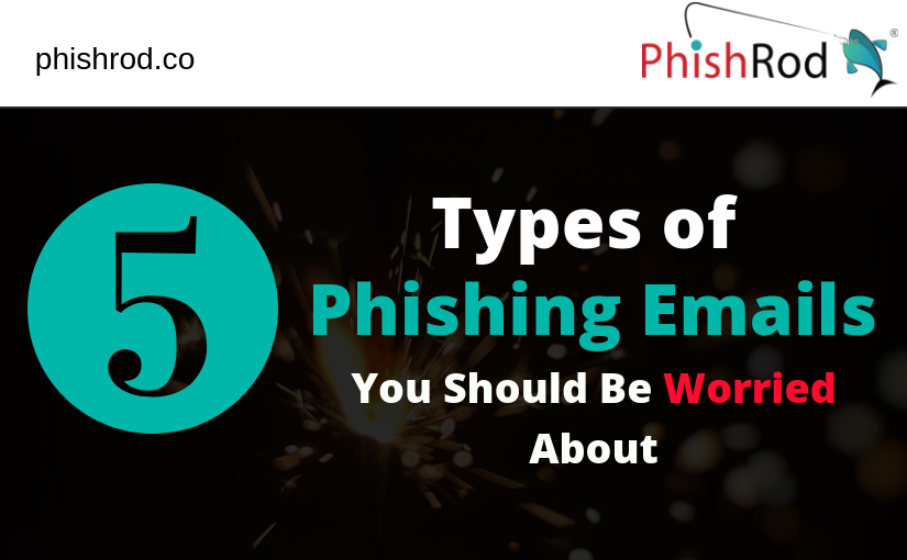 5 Types of Phishing Emails You Should Be Worried About